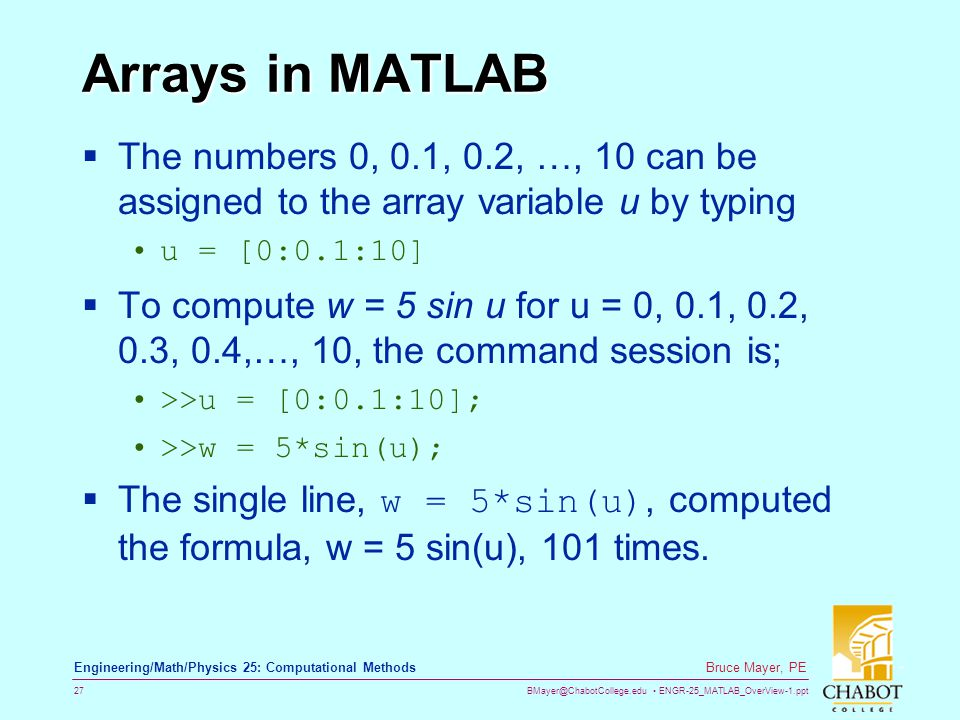 Arrays in MATLAB The numbers 0, 0.1, 0.2, …, 10 can be assigned to the array variable u by typing. u = [0:0.1:10]